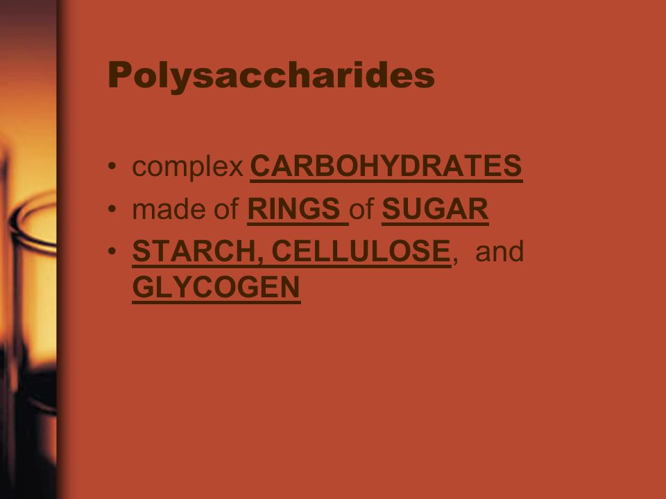 Polysaccharides complex CARBOHYDRATES made of RINGS of SUGAR
