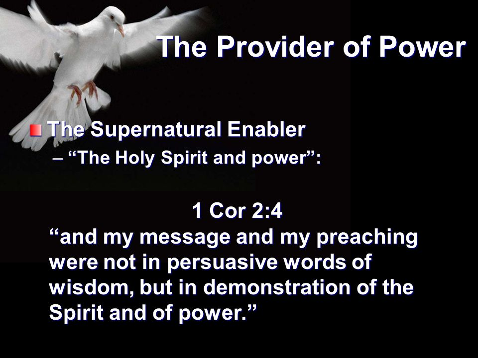 The Provider of Power The Supernatural Enabler 1 Cor 2:4