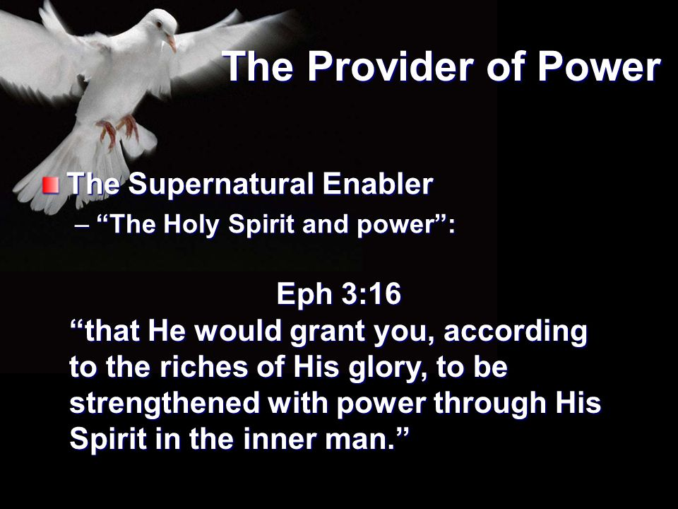 The Provider of Power The Supernatural Enabler Eph 3:16