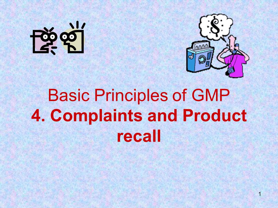 Basic Principles of GMP 4. Complaints and Product recall
