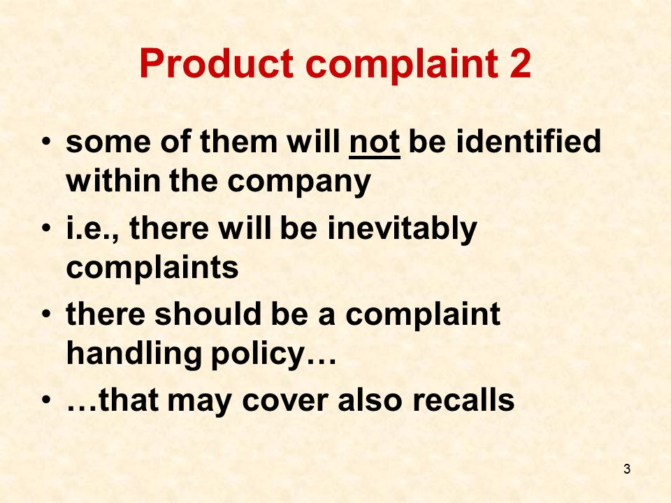 Product complaint 2 some of them will not be identified within the company. i.e., there will be inevitably complaints.