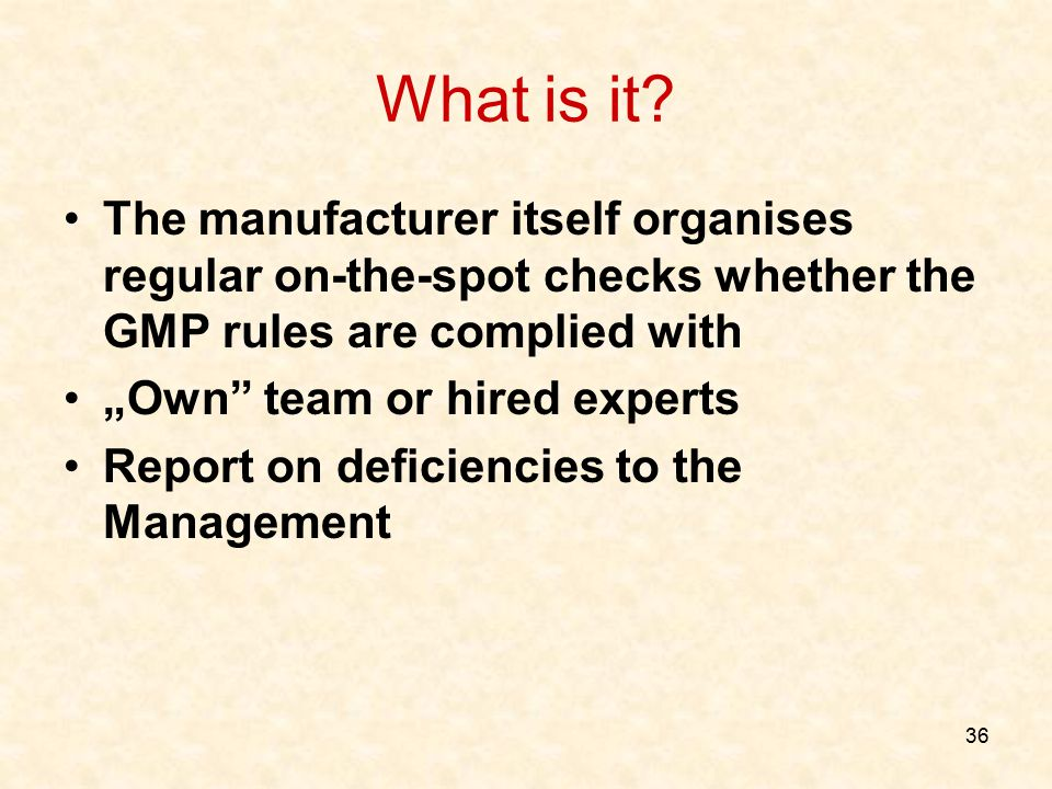 What is it The manufacturer itself organises regular on-the-spot checks whether the GMP rules are complied with.