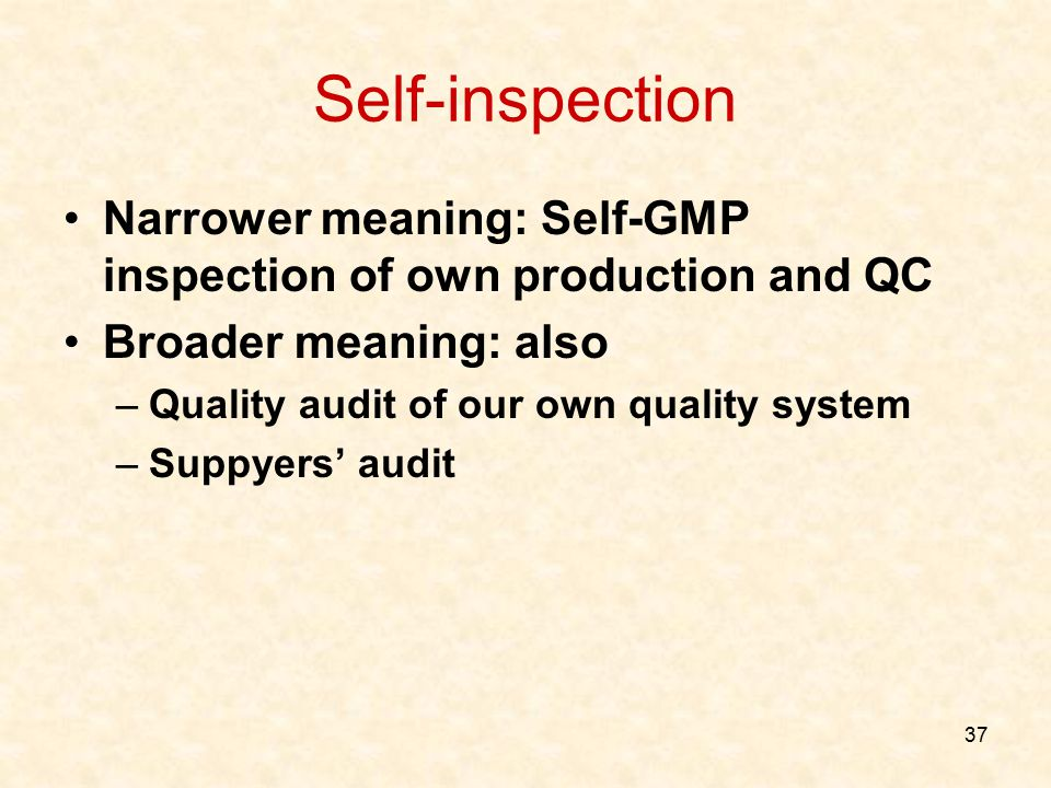 Self-inspection Narrower meaning: Self-GMP inspection of own production and QC. Broader meaning: also.