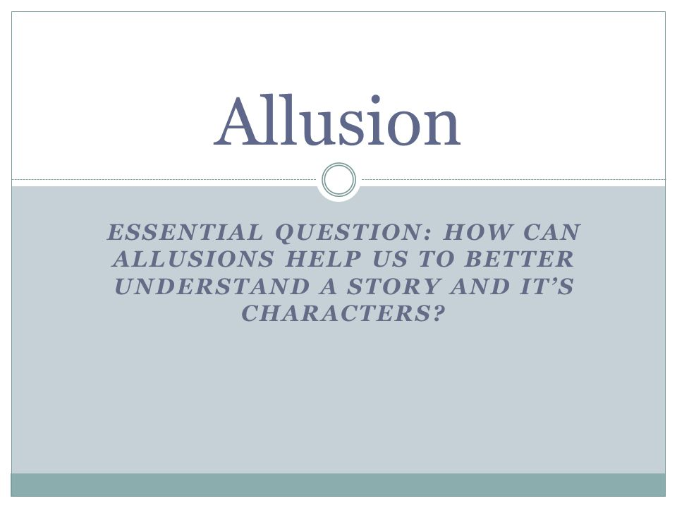 Allusion Essential Question: How can Allusions help us to better understand a story and it's characters