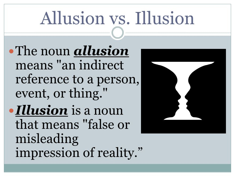 Allusion vs. Illusion The noun allusion means an indirect reference to a person, event, or thing.