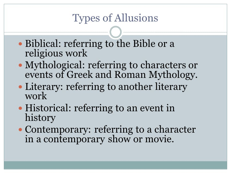 Types of Allusions Biblical: referring to the Bible or a religious work.