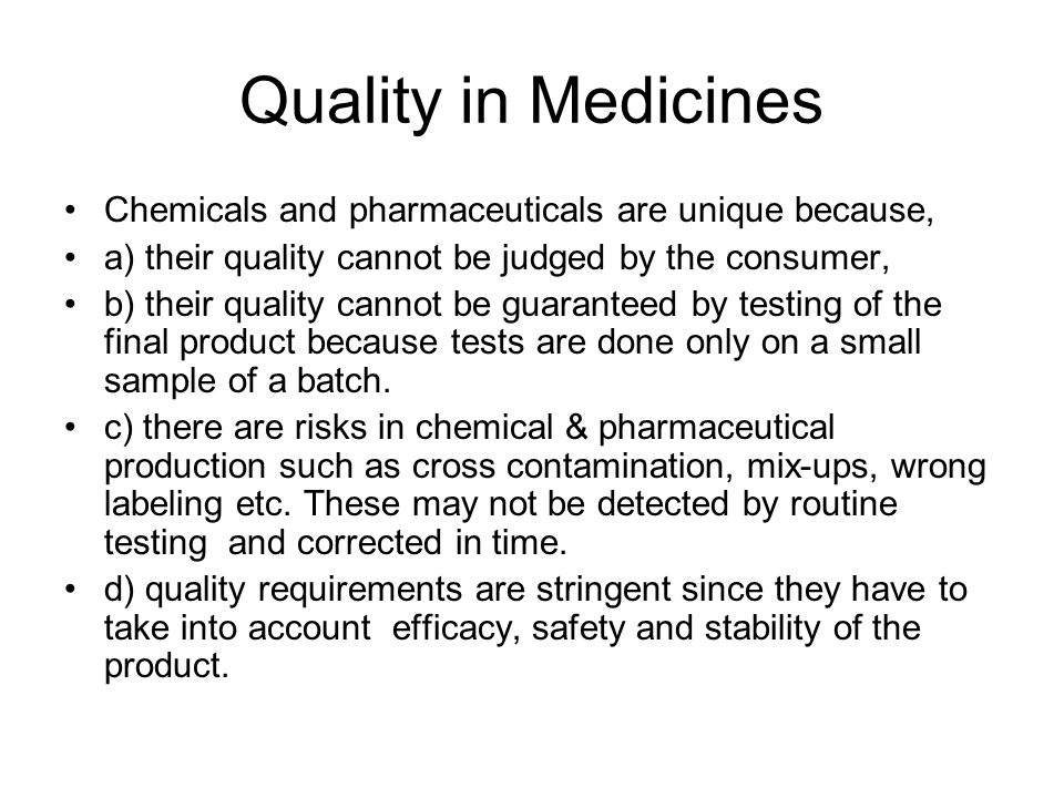Quality in Medicines Chemicals and pharmaceuticals are unique because,