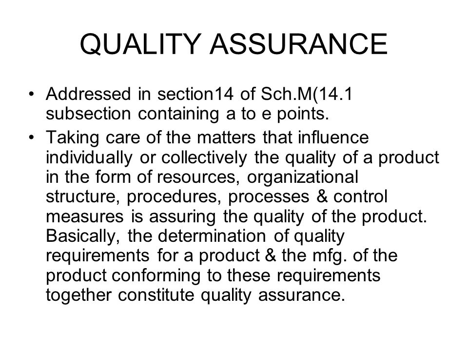 QUALITY ASSURANCE Addressed in section14 of Sch.M(14.1 subsection containing a to e points.