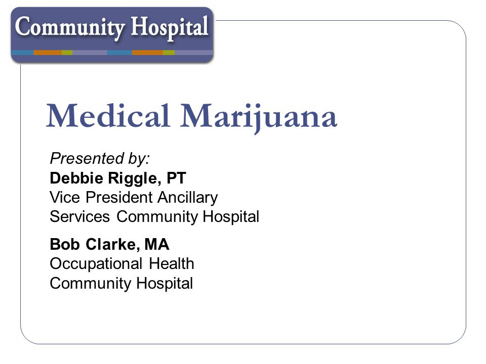 Medical Marijuana Presented by: Debbie Riggle, PT