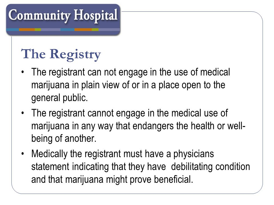 The Registry The registrant can not engage in the use of medical marijuana in plain view of or in a place open to the general public.
