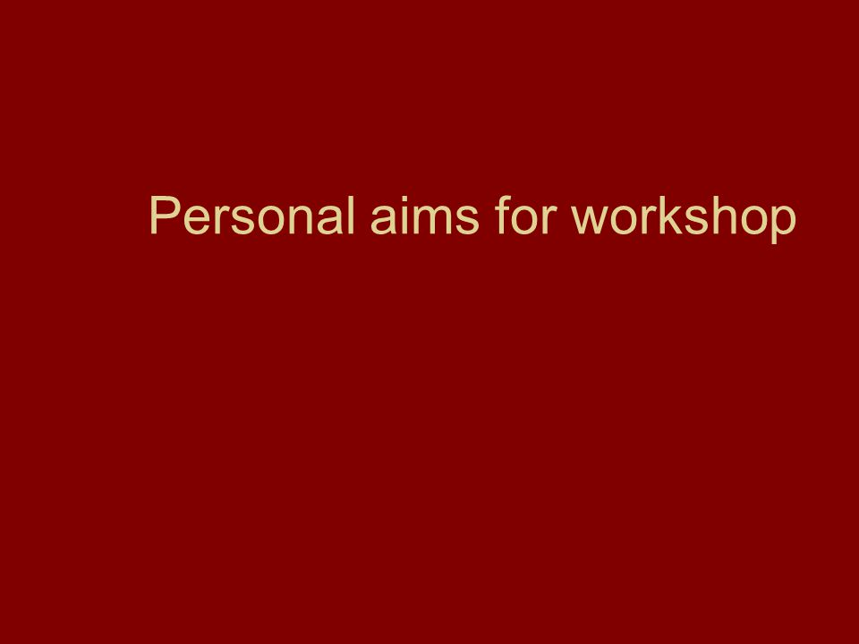 Personal aims for workshop