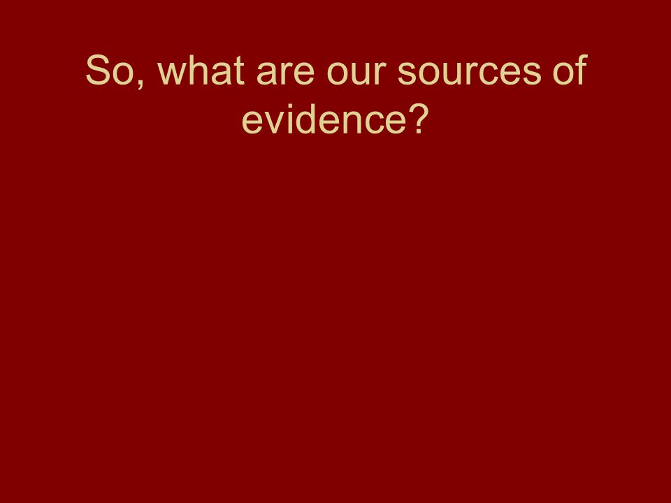 So, what are our sources of evidence