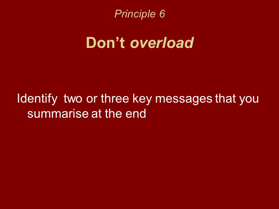 Principle 6 Don't overload