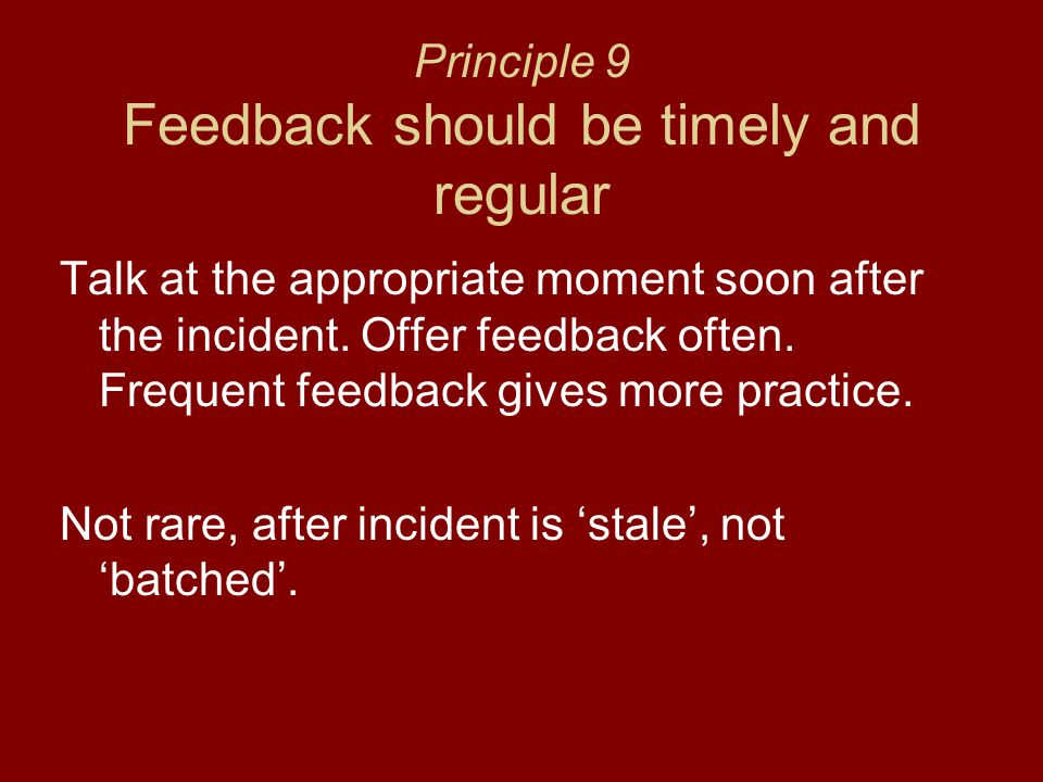 Principle 9 Feedback should be timely and regular