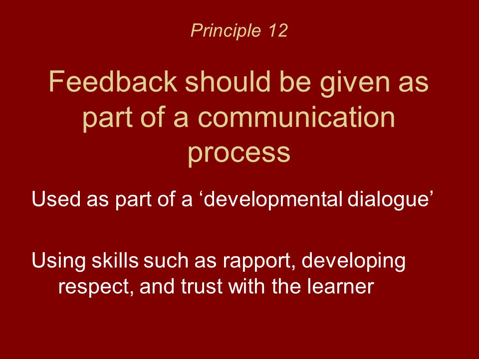 Principle 12 Feedback should be given as part of a communication process