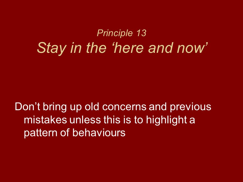 Principle 13 Stay in the 'here and now'