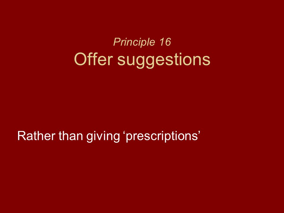 Principle 16 Offer suggestions