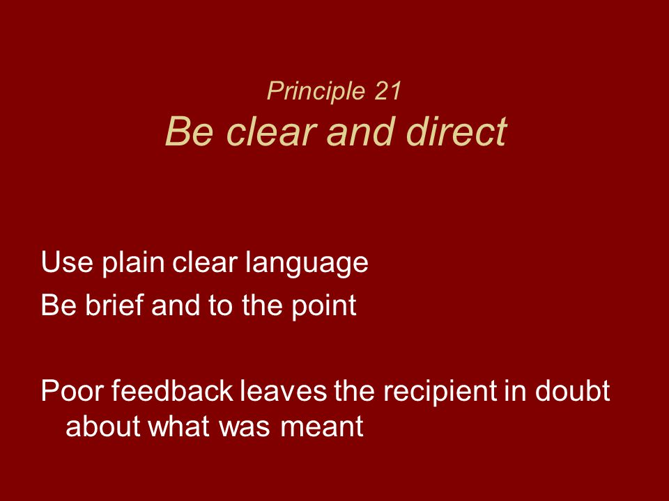 Principle 21 Be clear and direct
