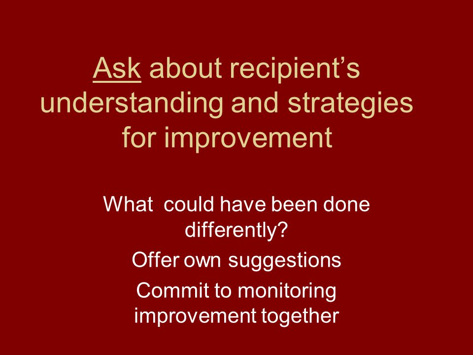 Ask about recipient's understanding and strategies for improvement