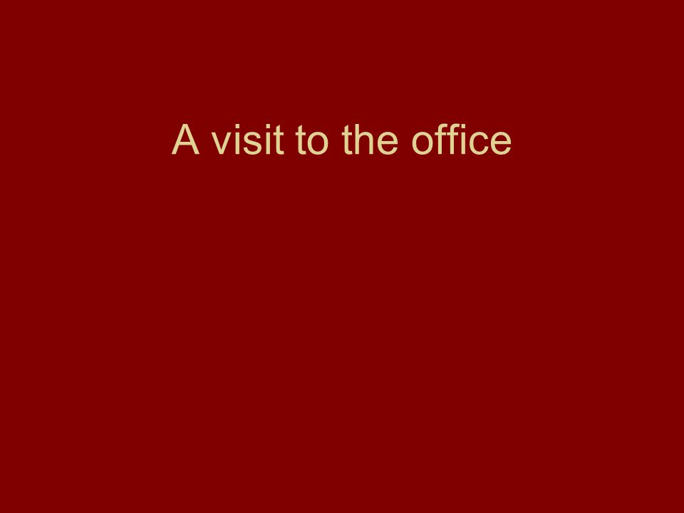 A visit to the office