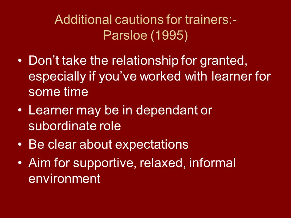 Additional cautions for trainers:- Parsloe (1995)