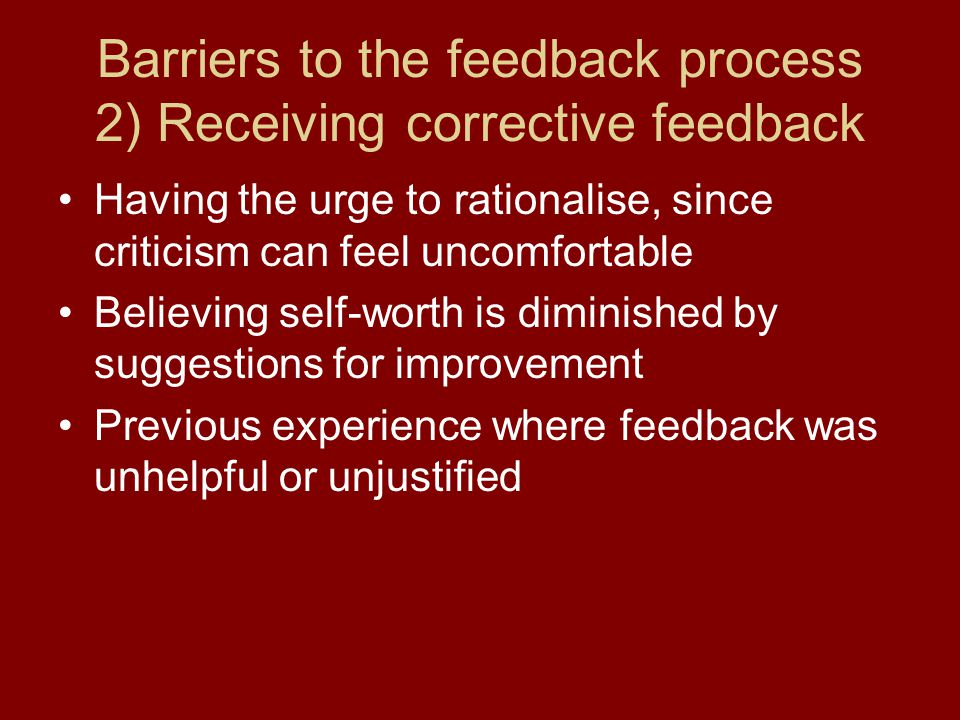 Barriers to the feedback process 2) Receiving corrective feedback