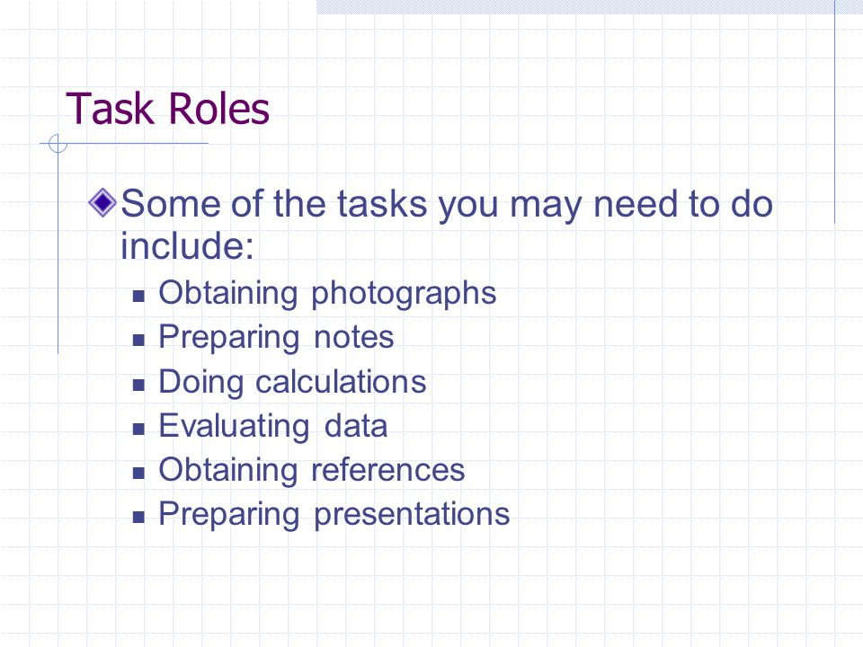 Task Roles Some of the tasks you may need to do include: