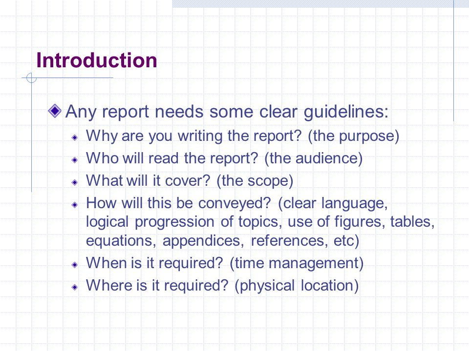 Introduction Any report needs some clear guidelines: