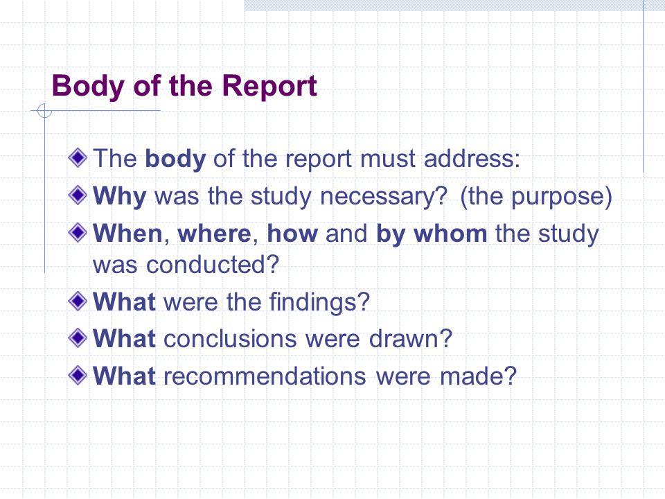 Body of the Report The body of the report must address:
