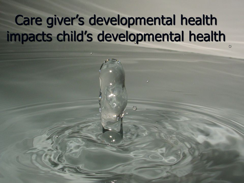Care giver's developmental health impacts child's developmental health