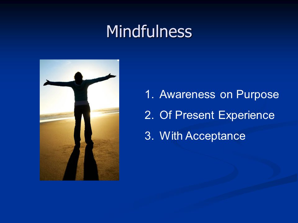 Mindfulness Awareness on Purpose Of Present Experience With Acceptance