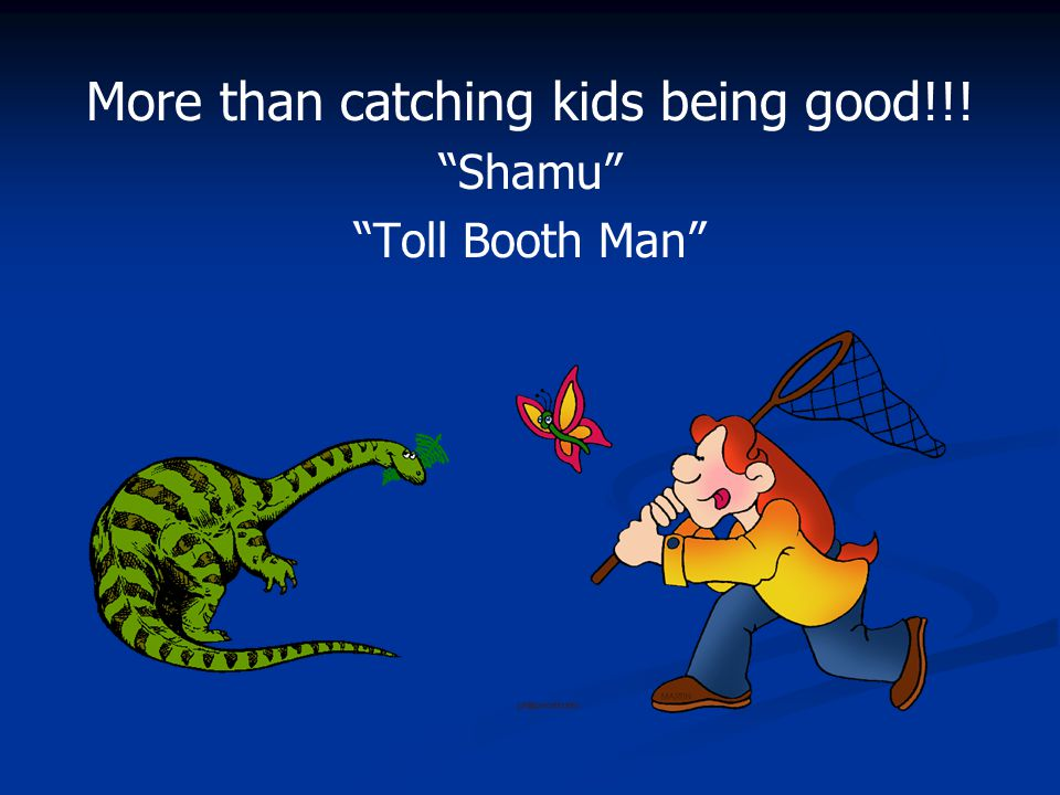 More than catching kids being good!!!