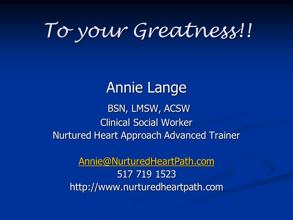 To your Greatness!! Annie Lange BSN, LMSW, ACSW Clinical Social Worker