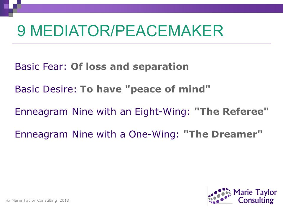 9 MEDIATOR/PEACEMAKER Basic Fear: Of loss and separation