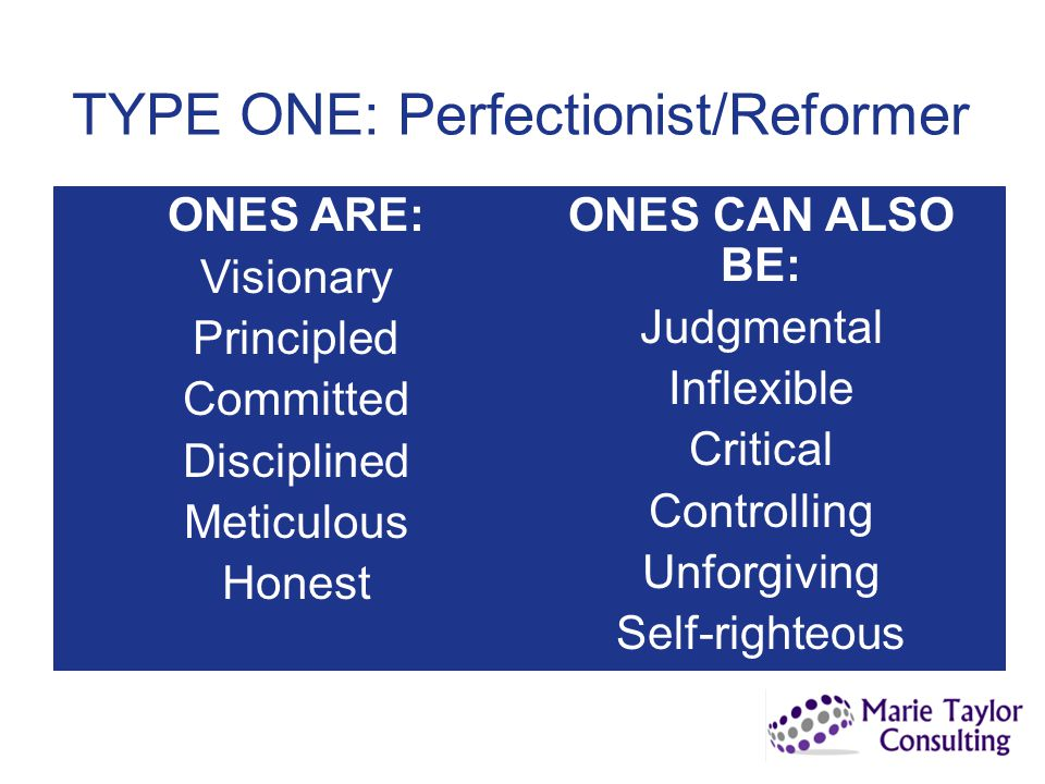 TYPE ONE: Perfectionist/Reformer