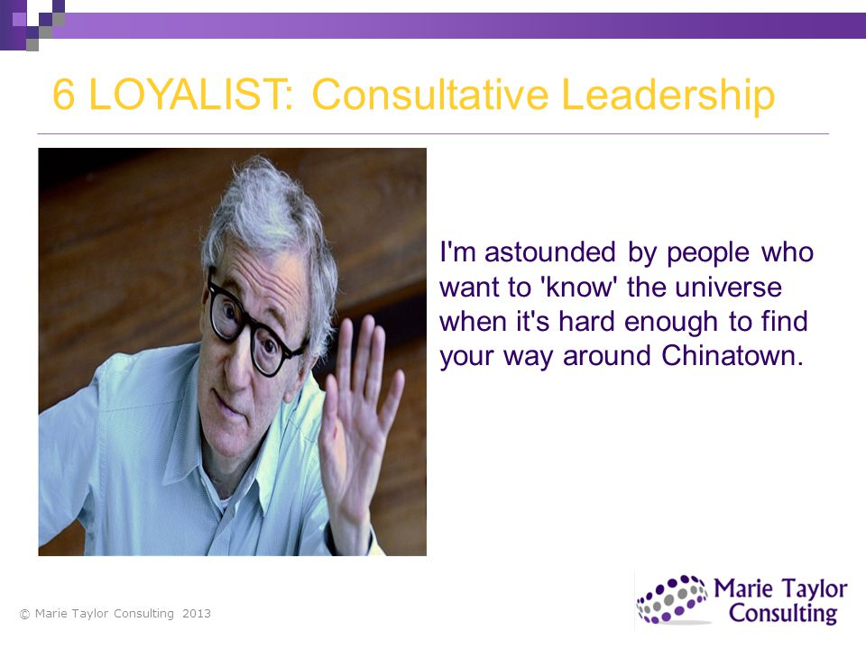 6 LOYALIST: Consultative Leadership