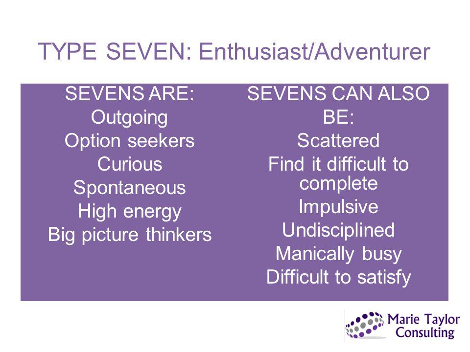 TYPE SEVEN: Enthusiast/Adventurer