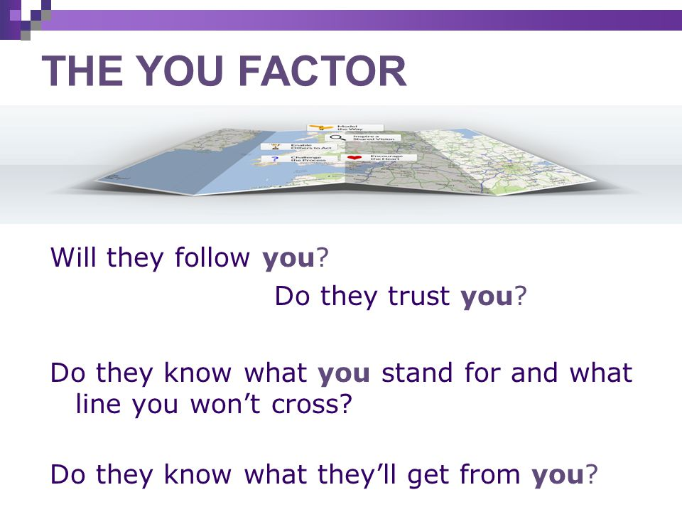THE YOU FACTOR Will they follow you Do they trust you