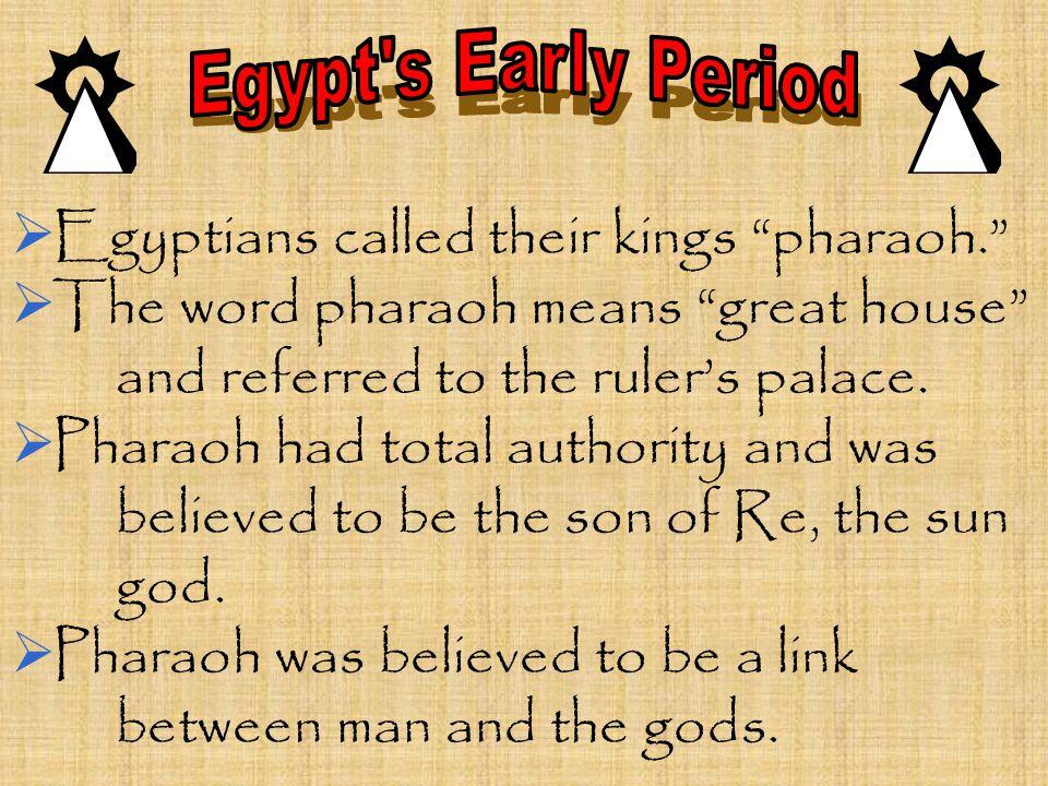 Egyptians called their kings pharaoh.