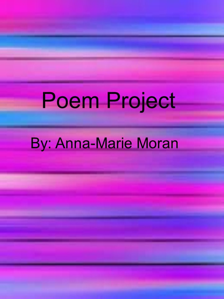 Poem Project By: Anna-Marie Moran