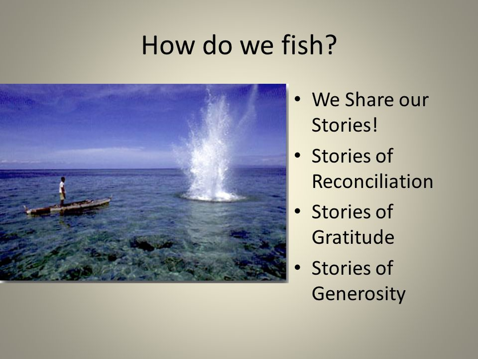 How do we fish We Share our Stories! Stories of Reconciliation