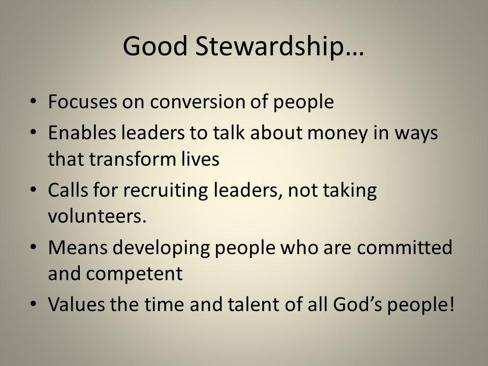 Good Stewardship… Focuses on conversion of people