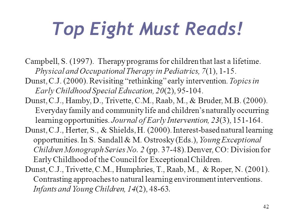 Top Eight Must Reads! Campbell, S. (1997). Therapy programs for children that last a lifetime.