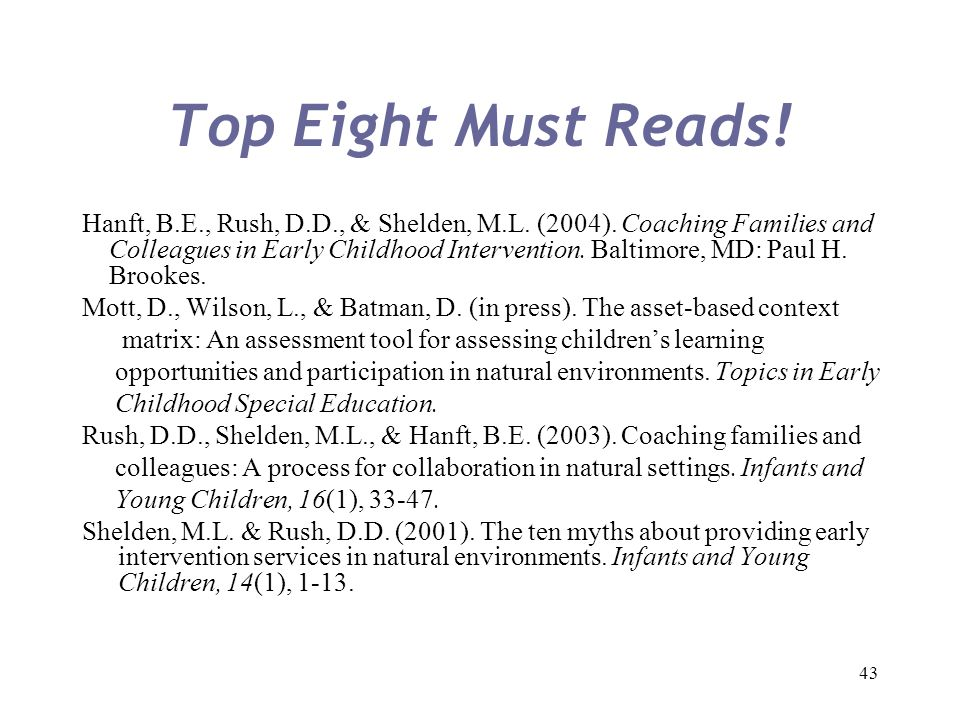 Top Eight Must Reads! Hanft, B.E., Rush, D.D., & Shelden, M.L. (2004). Coaching Families and.