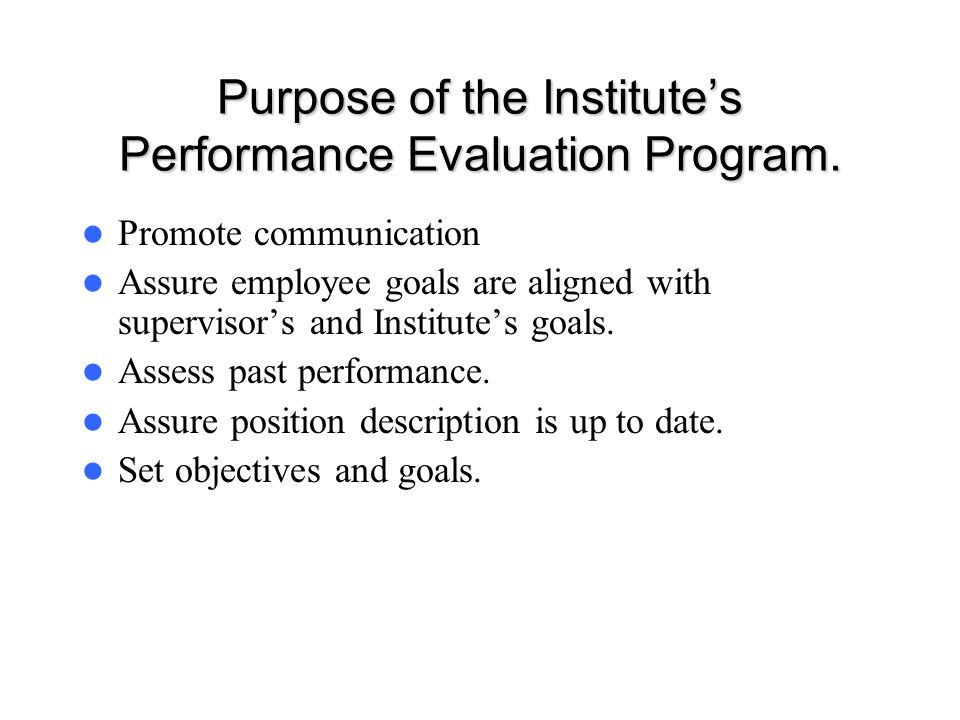 Purpose of the Institute's Performance Evaluation Program.