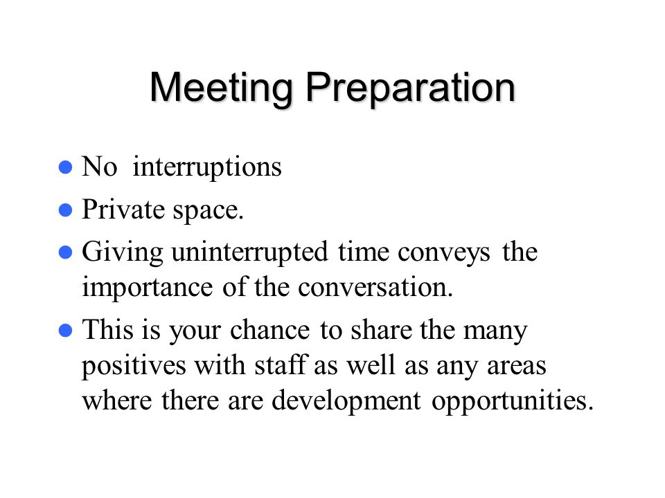 Meeting Preparation No interruptions Private space.