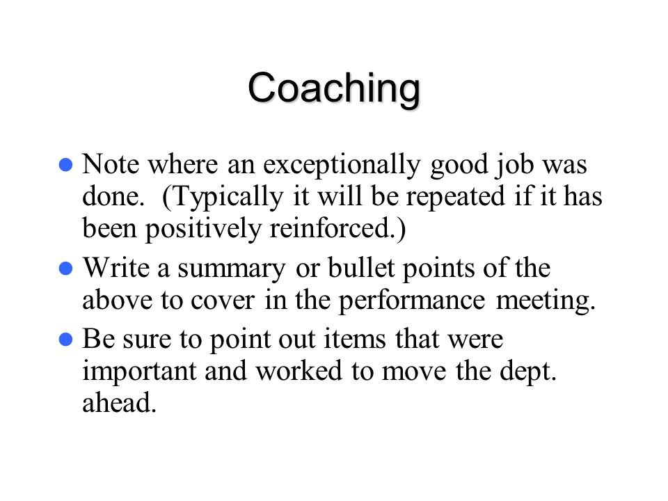 Coaching Note where an exceptionally good job was done. (Typically it will be repeated if it has been positively reinforced.)
