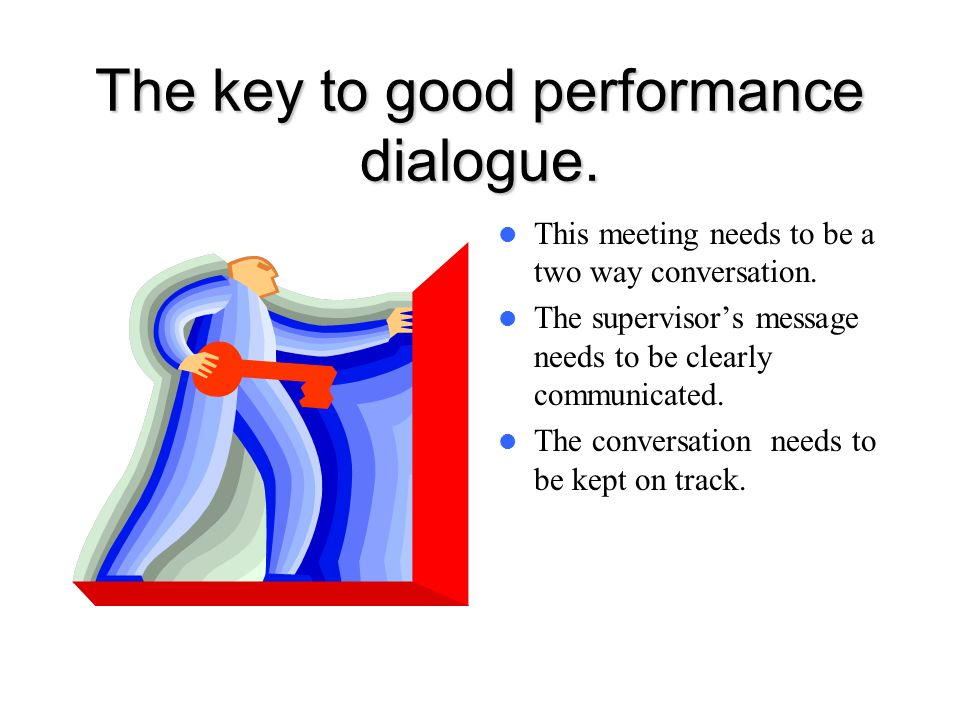 The key to good performance dialogue.