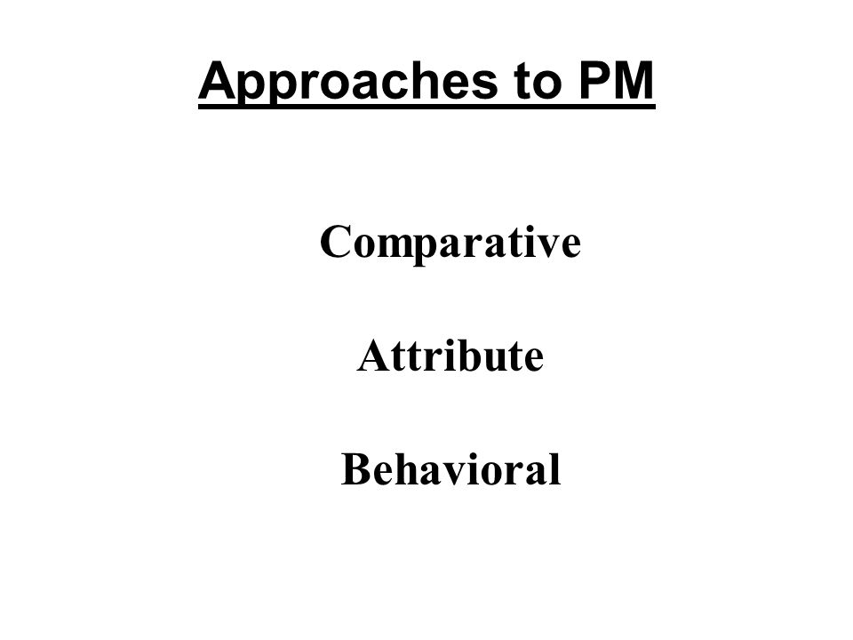 Approaches to PM Comparative Attribute Behavioral