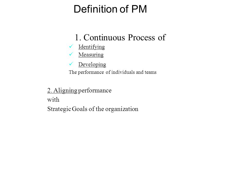 Definition of PM 1. Continuous Process of 2. Aligning performance with